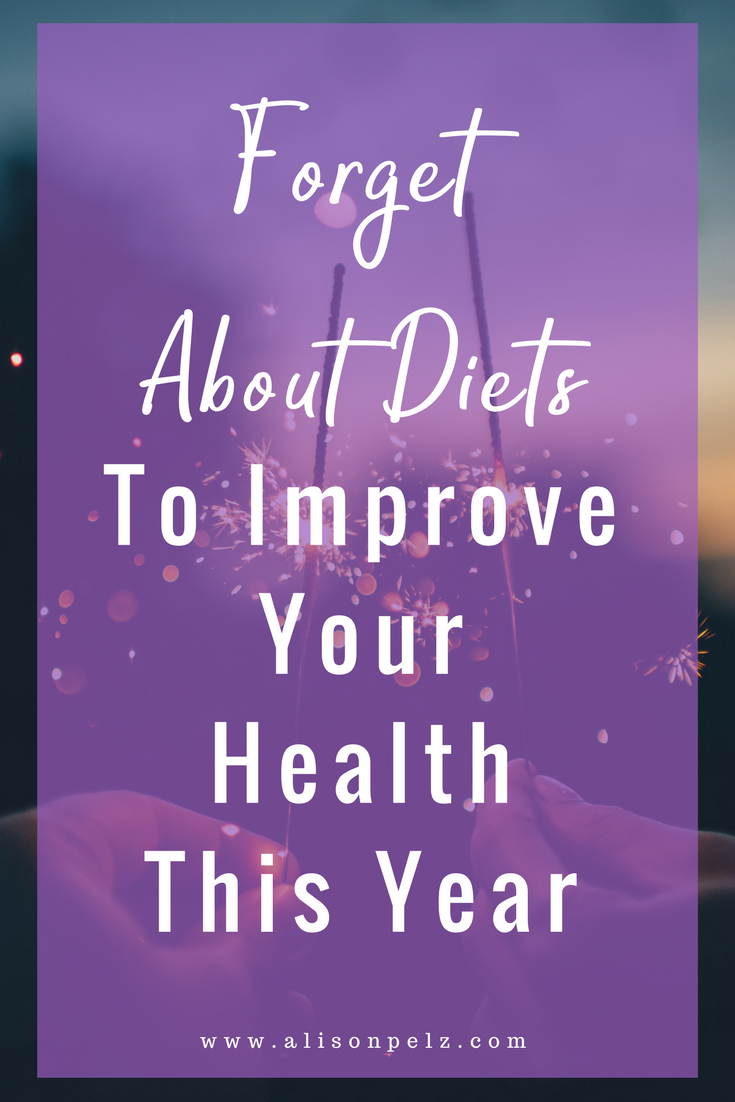 Forget About Diets To Improve Your Health This Year